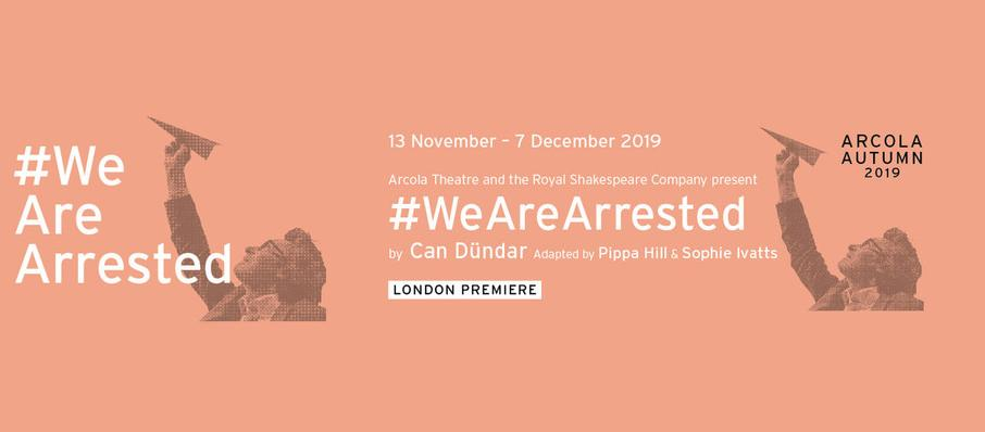 #WeAreArrested at Arcola Theatre