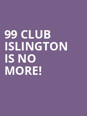 99 Club Islington is no more