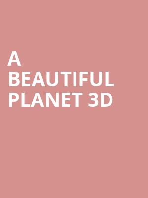 A Beautiful Planet 3D at Science Museum
