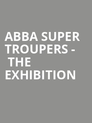 ABBA Super Troupers -  The Exhibition at O2 Arena