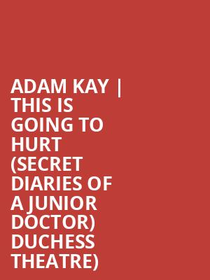 Adam Kay | This Is Going To Hurt (Secret Diaries of a Junior Doctor) Duchess Theatre) at Duchess Theatre