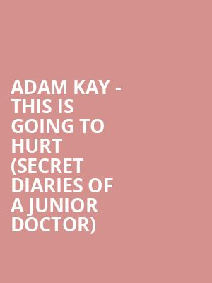 Adam Kay - This Is Going To Hurt (Secret Diaries of a Junior Doctor) at Vaudeville Theatre