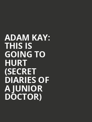 Adam Kay: This Is Going To Hurt (Secret Diaries of a Junior Doctor) at Duchess Theatre