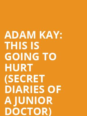 Adam Kay: This is Going To Hurt (Secret Diaries Of A Junior Doctor) (Vaudeville Theatre) at Vaudeville Theatre