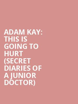 Adam Kay: This is Going to Hurt (Secret Diaries of a Junior Doctor)  at Vaudeville Theatre