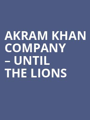 Akram Khan Company – Until the Lions at Sadlers Wells Theatre