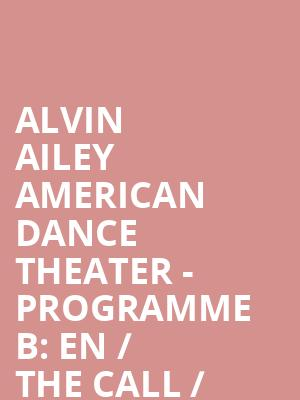 Alvin Ailey American Dance Theater - Programme B: EN / The Call / Juba / Revelations at Sadlers Wells Theatre
