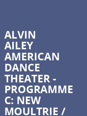 Alvin Ailey American Dance Theater - Programme C: New Moultrie / Members Don't Get Weary / Ella / Revelations at Sadlers Wells Theatre