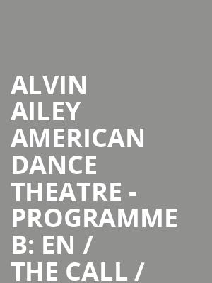 Alvin Ailey American Dance Theatre - Programme B: EN / The Call / Juba / Revelations at Sadlers Wells Theatre