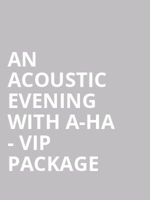 An Acoustic Evening with A-HA - VIP Package at O2 Arena