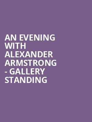An evening with Alexander Armstrong - Gallery Standing at Royal Albert Hall