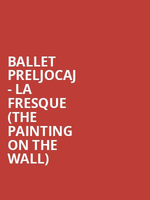 Ballet Preljocaj - La Fresque (The painting on the wall) at Sadlers Wells Theatre