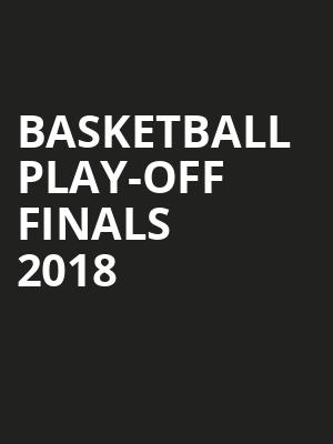Basketball Play-off Finals 2018 at O2 Arena