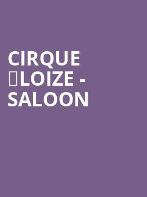 Cirque %C3%89loize - Saloon at Peacock Theatre
