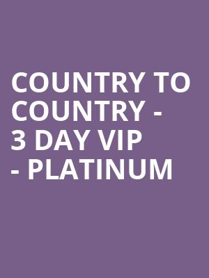 Country to Country - 3 Day VIP - Platinum at O2 Arena