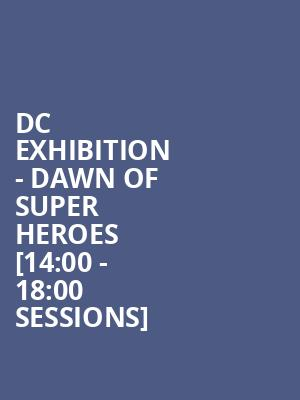 DC Exhibition - Dawn Of Super Heroes [14:00 - 18:00 Sessions] at O2 Arena