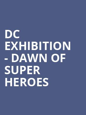 DC Exhibition - Dawn of Super Heroes at O2 Arena