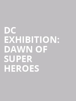 DC Exhibition: Dawn Of Super Heroes at O2 Arena