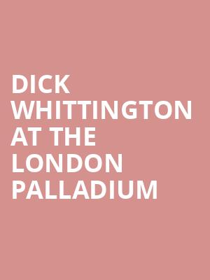 Dick Whittington at the London Palladium at London Palladium