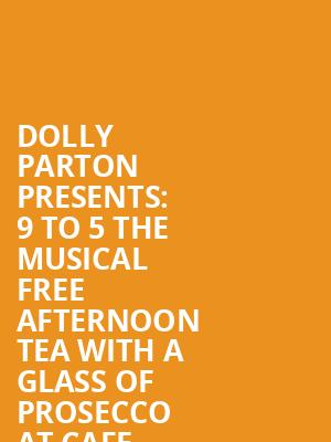 Dolly Parton presents: 9 to 5 the Musical + free afternoon tea with a glass of prosecco at Cafe Rouge at Savoy Theatre