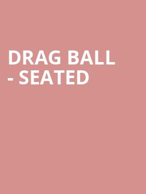 Drag Ball - Seated at Eventim Hammersmith Apollo