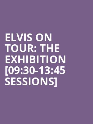 Elvis on Tour: The Exhibition [09:30-13:45 Sessions] at O2 Arena
