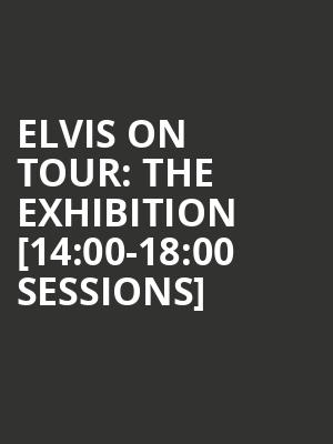 Elvis on Tour: The Exhibition [14:00-18:00 Sessions] at O2 Arena