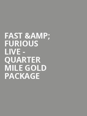 Fast %26 Furious Live - Quarter Mile Gold Package at O2 Arena