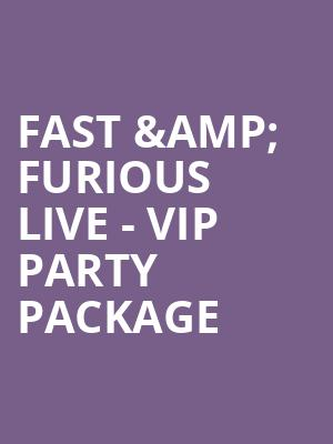 Fast %26 Furious Live - VIP Party Package at O2 Arena