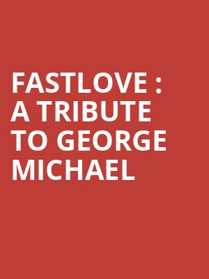 Fastlove : A Tribute to George Michael at Eventim Hammersmith Apollo