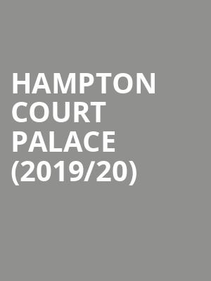Hampton Court Palace (2019/20) at Hampton Court Palace