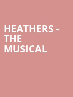 Heathers - The Musical at Theatre Royal Haymarket