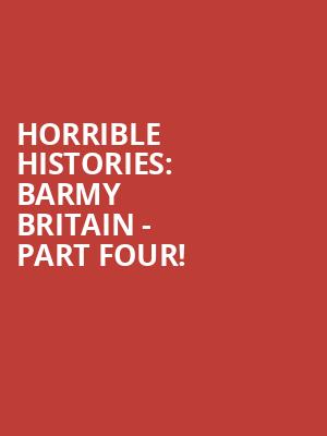 Horrible Histories: Barmy Britain - Part Four! at Apollo Theatre