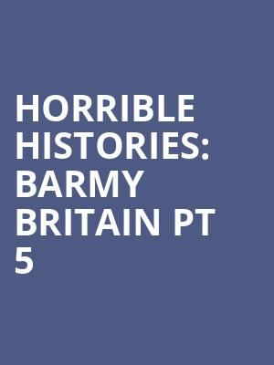 Horrible Histories: Barmy Britain Pt 5 at Apollo Theatre