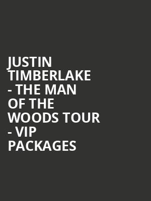 Justin Timberlake - The Man of the Woods Tour - VIP Packages at O2 Arena