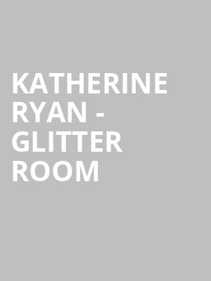 Katherine Ryan - Glitter Room at Garrick Theatre