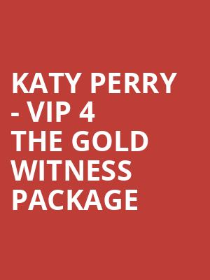 Katy Perry - VIP 4 The Gold Witness Package at O2 Arena