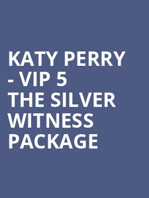 Katy Perry - VIP 5 The Silver Witness Package at O2 Arena