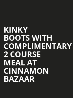 Kinky Boots with Complimentary 2 Course Meal at Cinnamon Bazaar at Adelphi Theatre