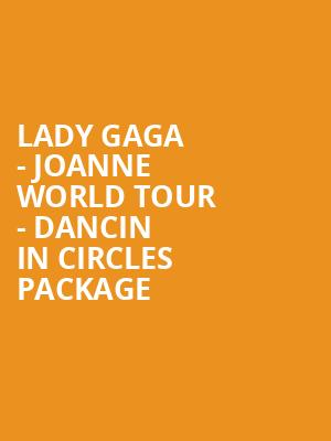 Lady Gaga - Joanne World Tour - Dancin in Circles Package at O2 Arena