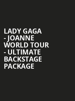 Lady Gaga - Joanne World Tour - Ultimate Backstage Package at O2 Arena