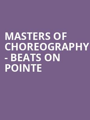 Masters of Choreography - Beats on Pointe at Peacock Theatre
