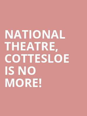 National Theatre, Cottesloe is no more