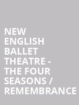 New English Ballet Theatre - The Four Seasons / Remembrance at Peacock Theatre