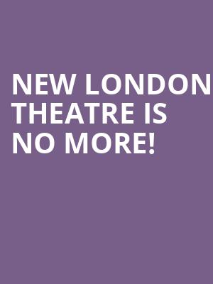 New London Theatre is no more