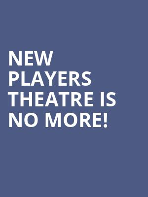 New Players Theatre is no more