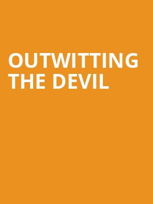 Outwitting the Devil at Sadlers Wells Theatre