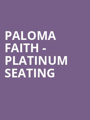 Paloma Faith - Platinum Seating at O2 Arena