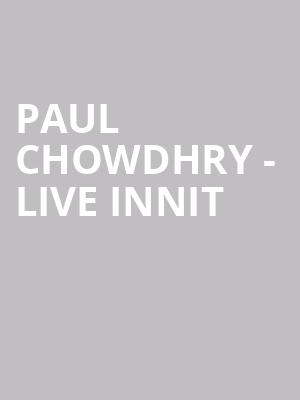 Paul Chowdhry - Live Innit at Eventim Hammersmith Apollo