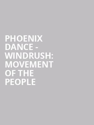 Phoenix Dance - Windrush: Movement of the People at Peacock Theatre